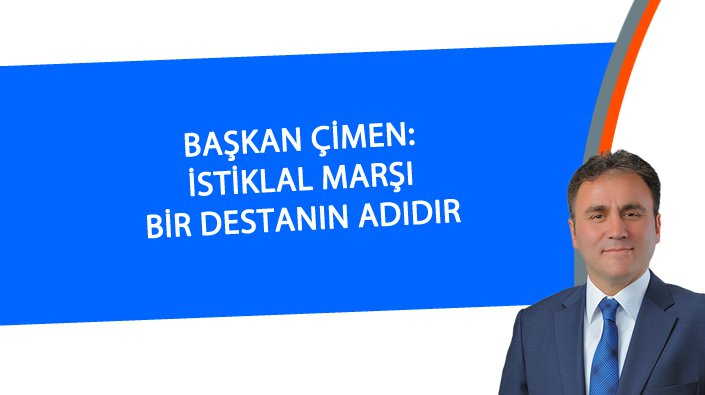 Başkan Çimen: İstiklal Marşı bir destanın adıdır